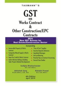 GST on Works Contract & Other Construction/EPC Contracts-With New GST Scheme for Real Estate/Construction Sector (4th Edition April 2019)